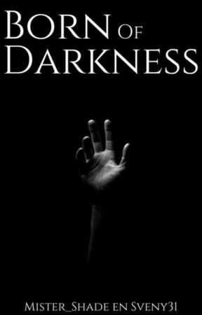 Born Of Darkness (On Hold) by mister_Shade