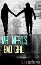 Mr. Nerd's Bad Girl by RelentlessPursuit
