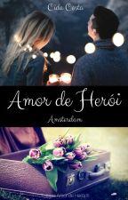 Amor de Herói Amsterdam ( Trilogia Amor de Herói #3) by CidaCosta1