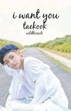 i want you || taekook by wildhoseok