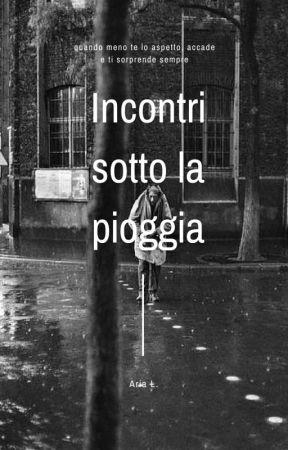 Incontri sotto la pioggia by lifeisnteasy
