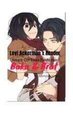 Baka & Brat   Levi x Reader by OwO_K00kie