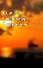 Roadtrip Imagines & Preferences by roadtripsgirlx