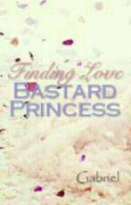 Finding Love (Bastard Princess) by GabrielNabride