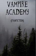 Vampire Academy Fanfiction by DarkEmpress0304