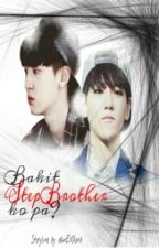 Bakit StepBrother ko pa? { ON HOLD } by danEXOlord