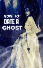 How To: Date A Ghost (On-Going) by mrOnich