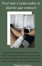Você não é como todos os diários que comecei! by paulacristina15