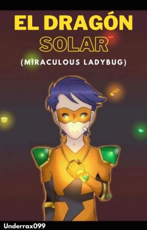 El Dragón Solar (Miraculous Ladybug) [[Terminada]] by Assasin_Zalgo