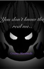 You don't know the real me.. by Creamy_Marshmello