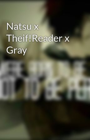 Natsu x Theif!Reader x Gray by Born4Anime