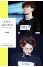 Say Something (EXO's Chen) by _DOKyungSooBias