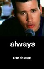 Always (Tom DeLonge / blink-182 fanfic) [EDITING] by joshdunwithyou182
