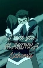 Makorra- I miss you  by LiaHomie