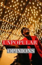 UNPOPULAR OPINIONS by cardiob