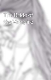 The Bride of the Vampire by BlackLilyNightengale