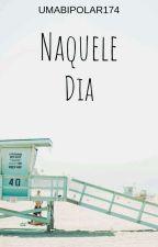 Naquele Dia (Completo) by UmaBipolar174