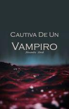 Cautiva De Un Vampiro by Alessandra_Slorah