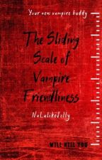 The Sliding Scale Of Vampire Friendliness by NaLulikeJolly