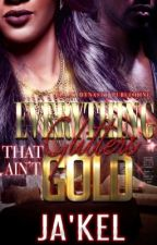 Everything That Glitters Ain't  Gold By Ja'kel by lovemecrazytoo