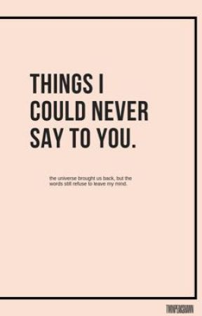 things i could never say to you. by twinpeakshawn