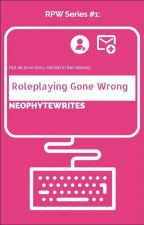 Roleplaying Gone Wrong (RPW Series #1)✔️ by neophytewrites