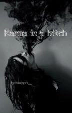 Karma is a bitch// IN FINNISH  by HoneyGirl__