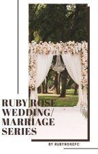 Ruby Rose Wedding/Marriage Series (Imagines)  by rubyrosefc