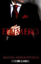 EFFIMERO [NESSUN RITORNO #1] (Borrador) by geravdine