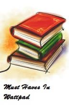 Must Haves In Wattpad by Cirera