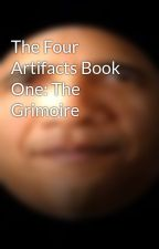 The Four Artifacts Book One: The Grimoire by Fanaticfanficlover