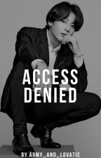 Access Denied  [J. JK FF]  by Army_and_lovatic