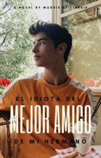El Idiota Del Mejor Amigo De Mi Hermano - Manu Rios [SI#2] by MaddieStilinskiOFC