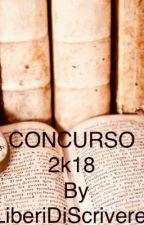 CONCURSO 2k18  by LiberiDiScrivere9