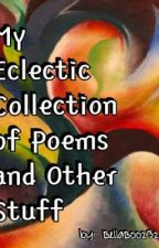 My Eclectic Collection of Poetry and Other Stuff by BellaBoo232