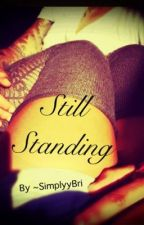 (Sequel to Through It all) Still Standing by -SimplyyBri
