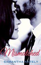 Mismatched - A Mismatched novel by samkately