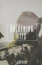 Breathing Lies by ryleenicole_31
