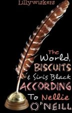 The World, Biscuits And Sirius Black According To Nellie O'Neill by Lillywiskers