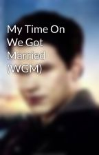 My Time On We Got Married (WGM) by AmandaPang2
