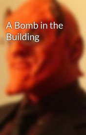 A Bomb in the Building by Shalrath