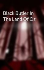 Black Butler In The Land Of Oz by spooky_kidds