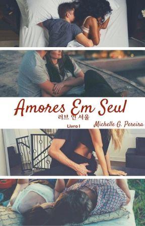 Amores Em Seul - 러브 인 서울 [Livro I] COMPLETO by Michelle-Pereira