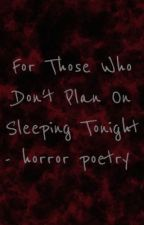 For Those Who Don't Plan On Sleeping Tonight - horror poetry by TheLivingPoet
