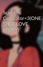 Scientific Calculator<3(ONE SHOT LOVE STORY) by DeeAnnaSy