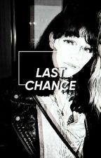 Last Chance ✔ by ssadboyhours