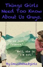 Things Girls Must Know. About us GUYS by Imwiththe3girls