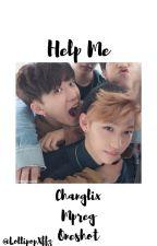 Help Me || Changlix || MPreg || Oneshot (may have an' epilogue) by passsionateli