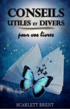 Conseils utiles et divers pour vos livres [OUVERT] by ScarlettBrent