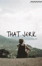 That Jerk [DISCONTINUED] by aestheticallymalik